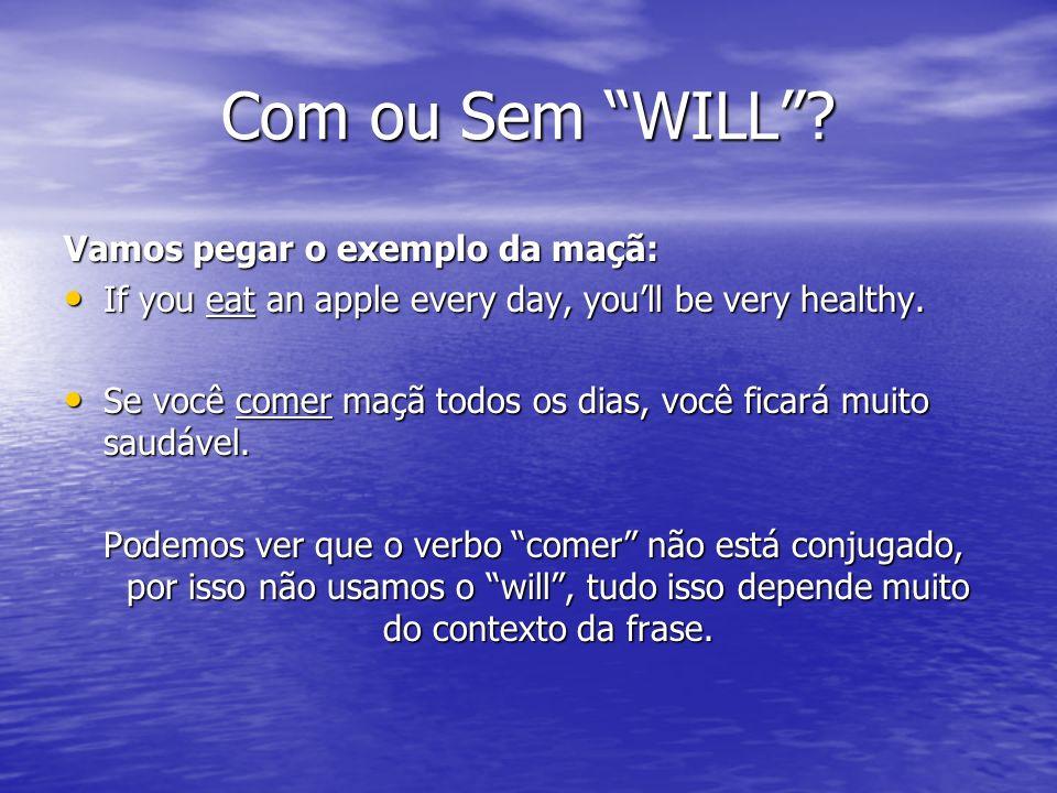 Quando tem o will na frente, o verbo está SEMPRE conjugado (no futuro). Quando tem o will na frente, o verbo está SEMPRE conjugado (no futuro). Quando