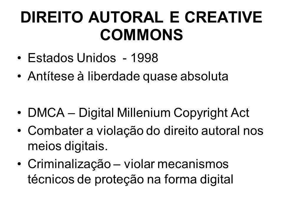 DIREITO AUTORAL E CREATIVE COMMONS Estados Unidos - 1998 Antítese à liberdade quase absoluta DMCA – Digital Millenium Copyright Act Combater a violação do direito autoral nos meios digitais.