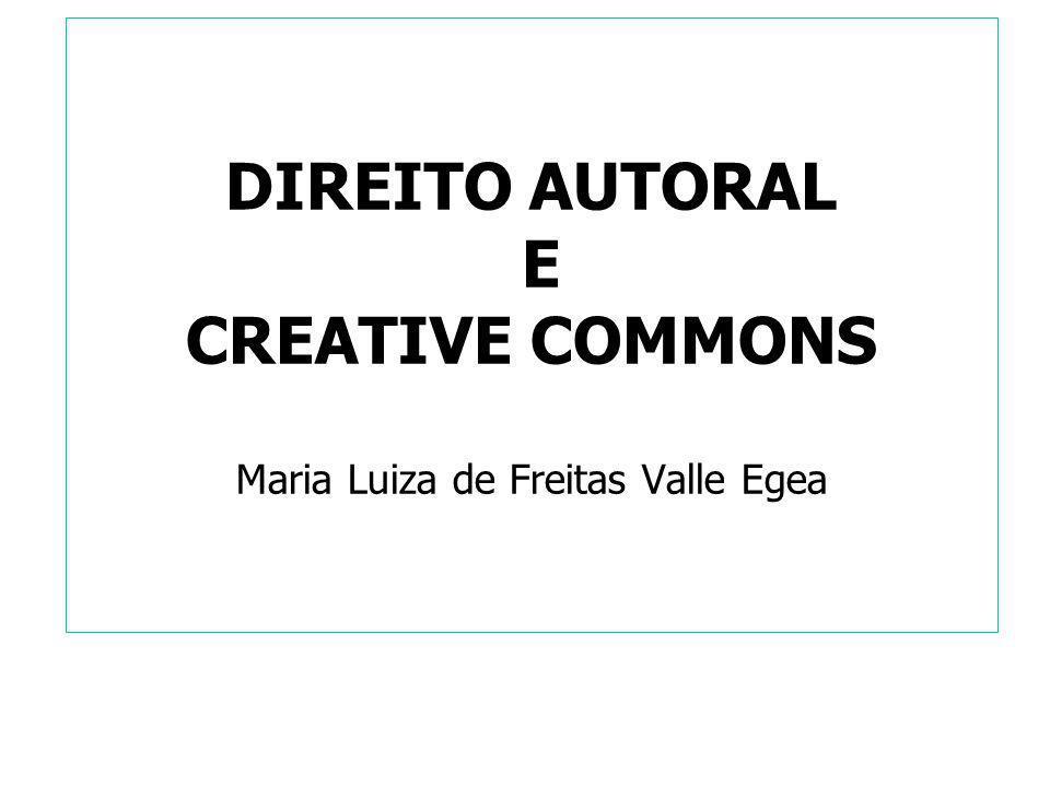 DIREITO AUTORAL E CREATIVE COMMONS Maria Luiza de Freitas Valle Egea x CREATIVE COMMONS