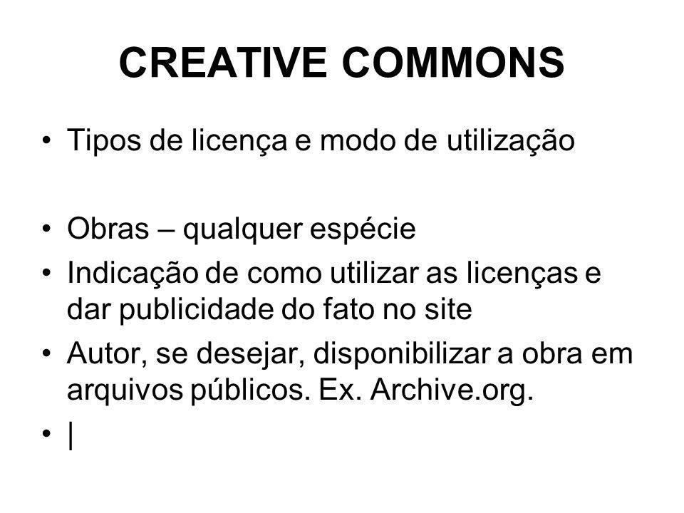 CREATIVE COMMONS Tipos de licença e modo de utilização Obras – qualquer espécie Indicação de como utilizar as licenças e dar publicidade do fato no site Autor, se desejar, disponibilizar a obra em arquivos públicos.