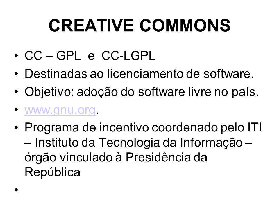 CREATIVE COMMONS CC – GPL e CC-LGPL Destinadas ao licenciamento de software.
