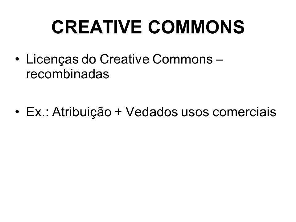 CREATIVE COMMONS Licenças do Creative Commons – recombinadas Ex.: Atribuição + Vedados usos comerciais