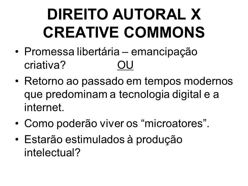 DIREITO AUTORAL X CREATIVE COMMONS Promessa libertária – emancipação criativa.