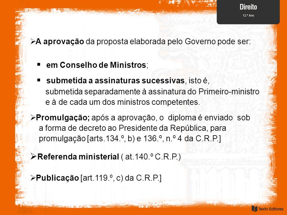 A aprovação da proposta elaborada pelo Governo pode ser: em Conselho de Ministros; submetida a assinaturas sucessivas, isto é, submetida separadamente