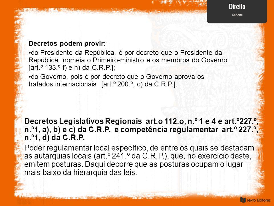 Decretos podem provir: do Presidente da República, é por decreto que o Presidente da República nomeia o Primeiro-ministro e os membros do Governo [art