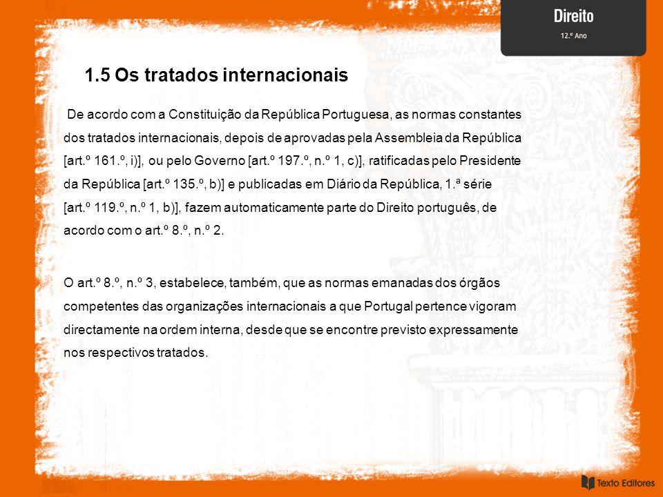 1.5 Os tratados internacionais De acordo com a Constituição da República Portuguesa, as normas constantes dos tratados internacionais, depois de aprov