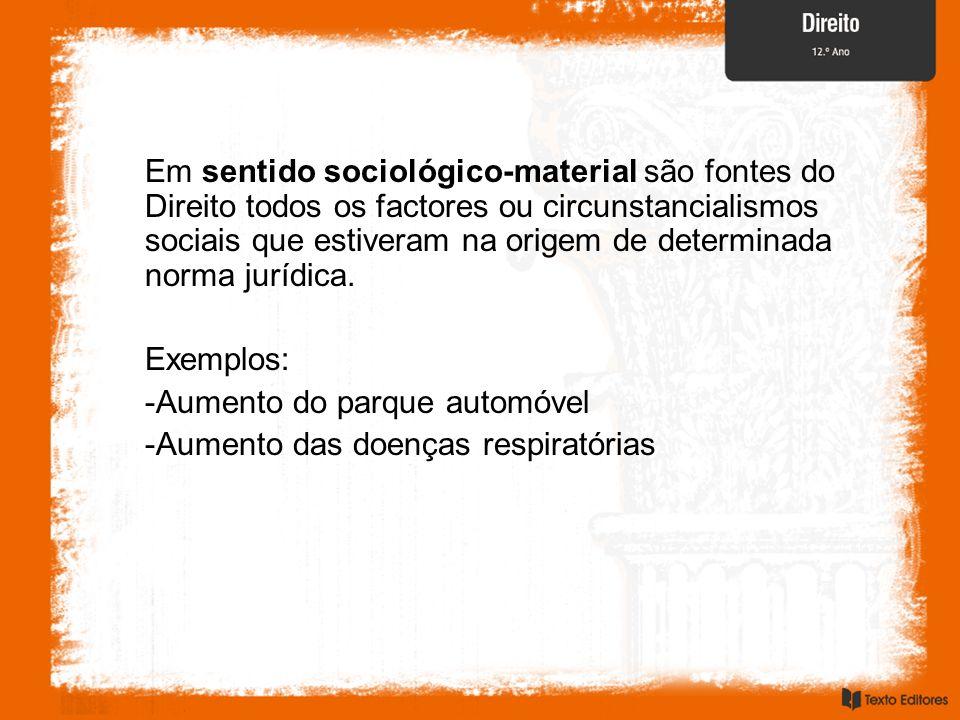 Em sentido sociológico-material são fontes do Direito todos os factores ou circunstancialismos sociais que estiveram na origem de determinada norma ju