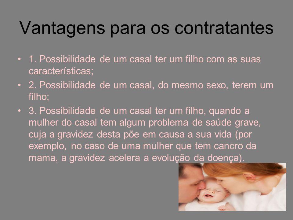 Vantagens para os contratantes 1. Possibilidade de um casal ter um filho com as suas características; 2. Possibilidade de um casal, do mesmo sexo, ter