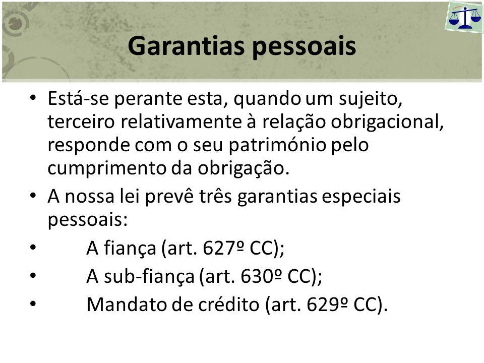 Garantias especiais das obrigações Para além da garantia geral que é comum a qualquer obrigação, uma obrigação pode dispor de uma garantia especial, a