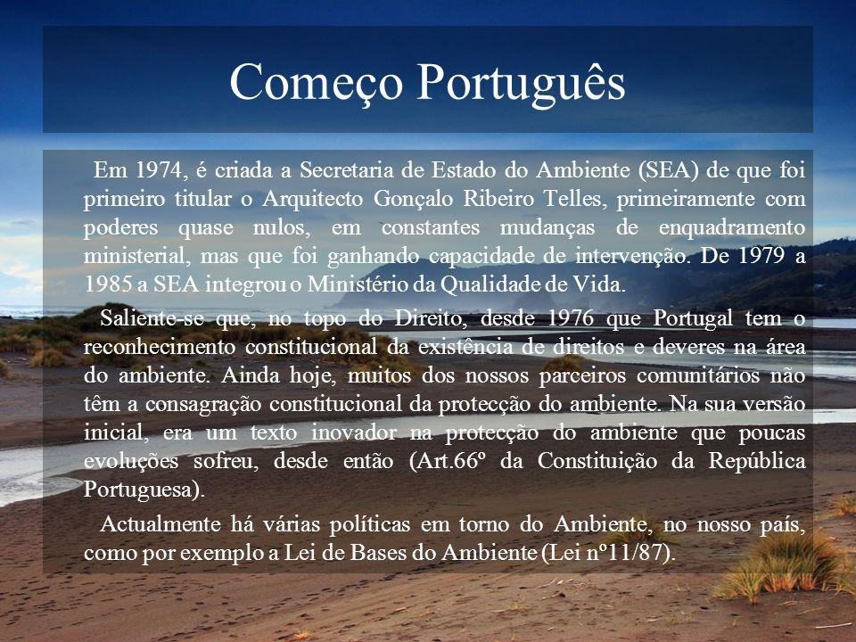 Começo Português Em 1974, é criada a Secretaria de Estado do Ambiente (SEA) de que foi primeiro titular o Arquitecto Gonçalo Ribeiro Telles, primeiram