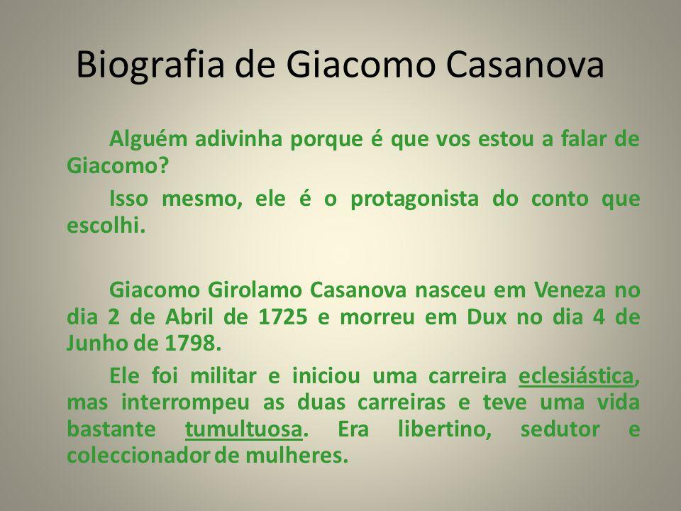 Biografia de Giacomo Casanova Alguém adivinha porque é que vos estou a falar de Giacomo? Isso mesmo, ele é o protagonista do conto que escolhi. Giacom