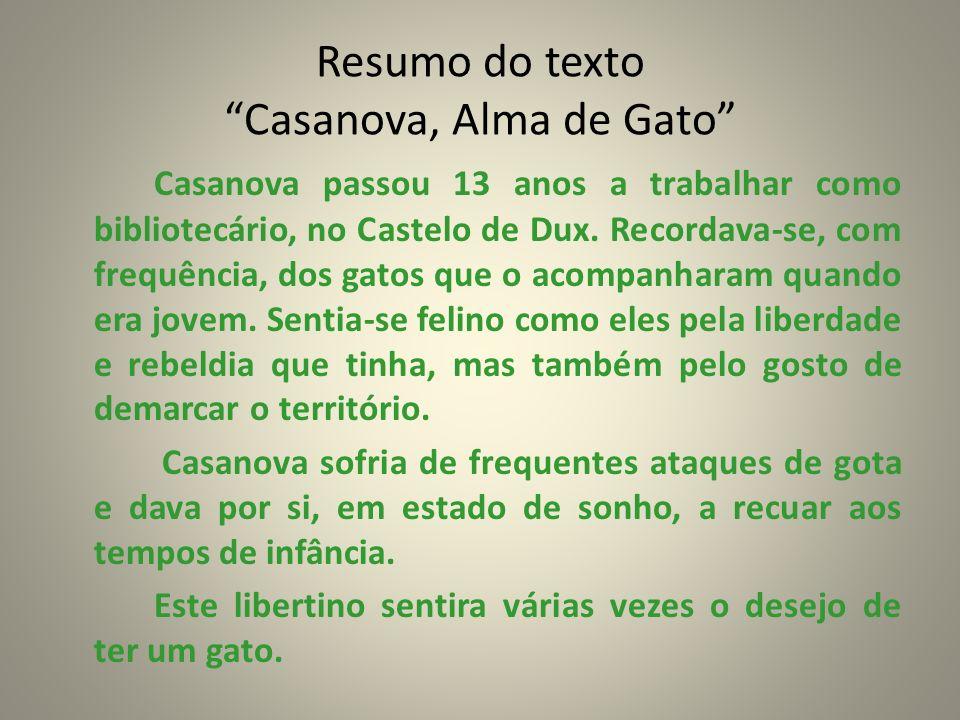 Resumo do texto Casanova, Alma de Gato Casanova passou 13 anos a trabalhar como bibliotecário, no Castelo de Dux. Recordava-se, com frequência, dos ga