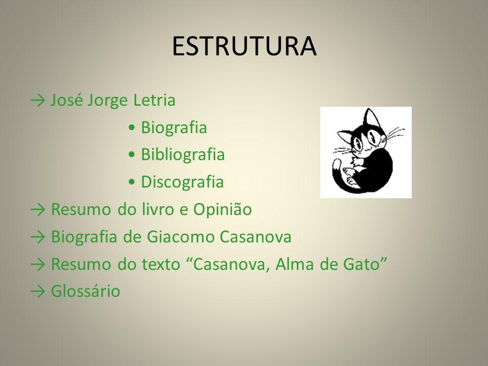 ESTRUTURA José Jorge Letria Biografia Bibliografia Discografia Resumo do livro e Opinião Biografia de Giacomo Casanova Resumo do texto Casanova, Alma