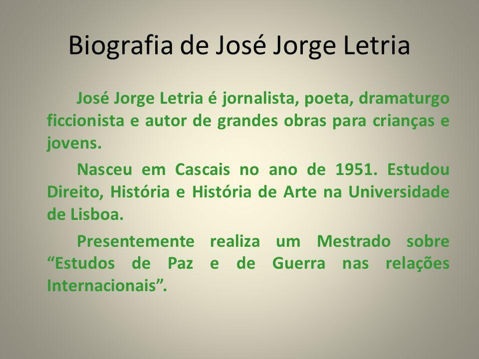 Biografia de José Jorge Letria José Jorge Letria é jornalista, poeta, dramaturgo ficcionista e autor de grandes obras para crianças e jovens. Nasceu e