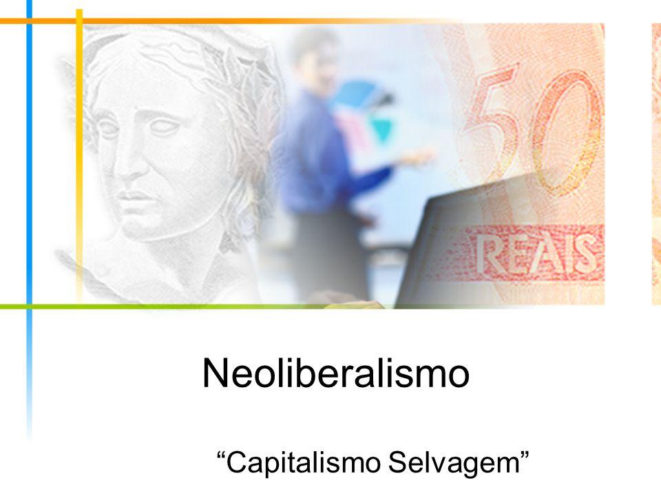Neoliberalismo Capitalismo Selvagem