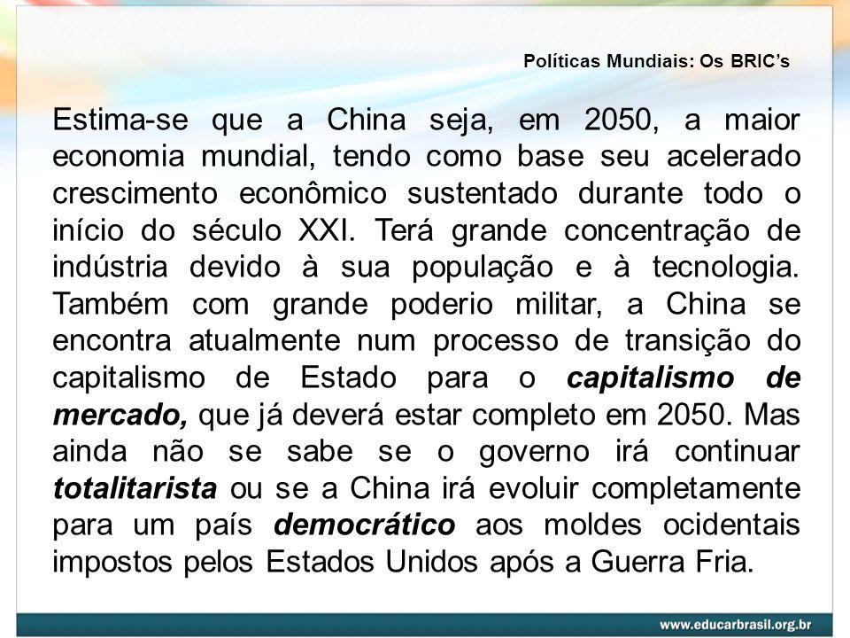 Estima-se que a China seja, em 2050, a maior economia mundial, tendo como base seu acelerado crescimento econômico sustentado durante todo o início do