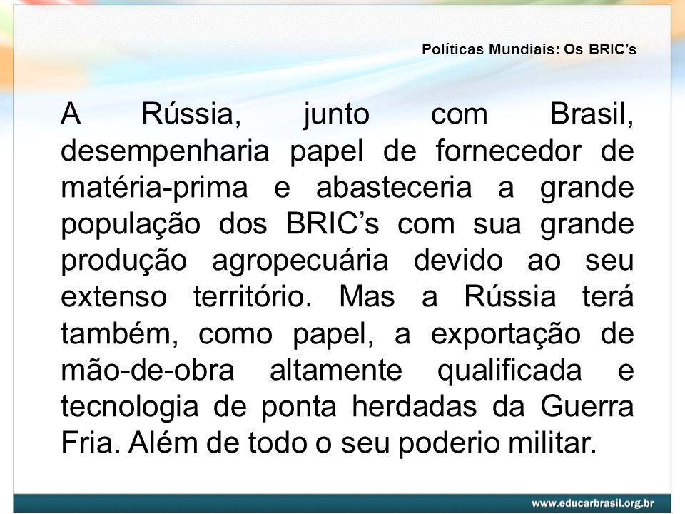 A Rússia, junto com Brasil, desempenharia papel de fornecedor de matéria-prima e abasteceria a grande população dos BRICs com sua grande produção agro