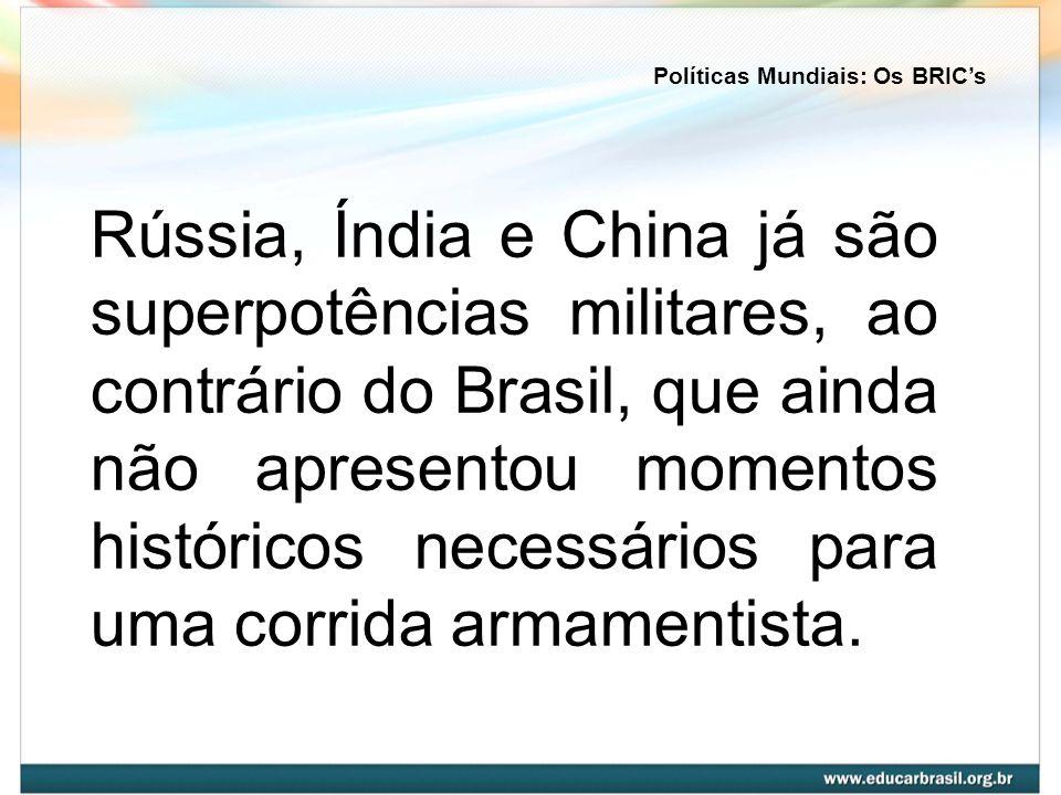 Rússia, Índia e China já são superpotências militares, ao contrário do Brasil, que ainda não apresentou momentos históricos necessários para uma corri