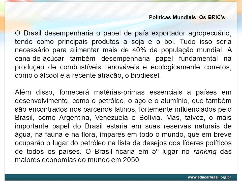 O Brasil desempenharia o papel de país exportador agropecuário, tendo como principais produtos a soja e o boi. Tudo isso seria necessário para aliment