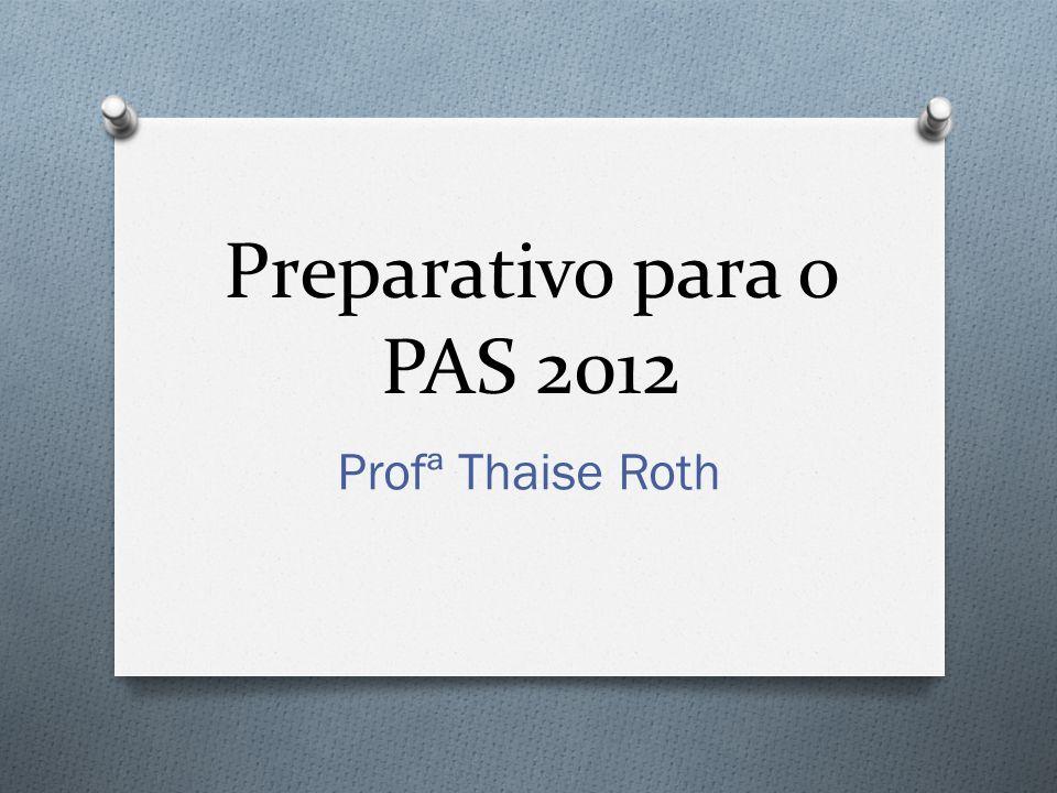 Preparativo para o PAS 2012 Profª Thaise Roth
