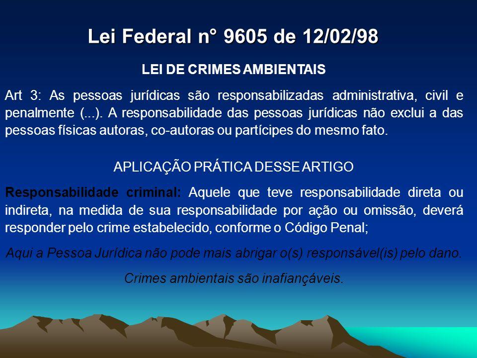 LEI DE CRIMES AMBIENTAIS Art 3: As pessoas jurídicas são responsabilizadas administrativa, civil e penalmente (...). A responsabilidade das pessoas ju