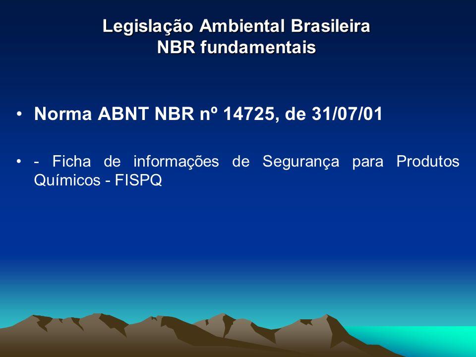 Legislação Ambiental Brasileira NBR fundamentais Norma ABNT NBR nº 14725, de 31/07/01 - Ficha de informações de Segurança para Produtos Químicos - FIS
