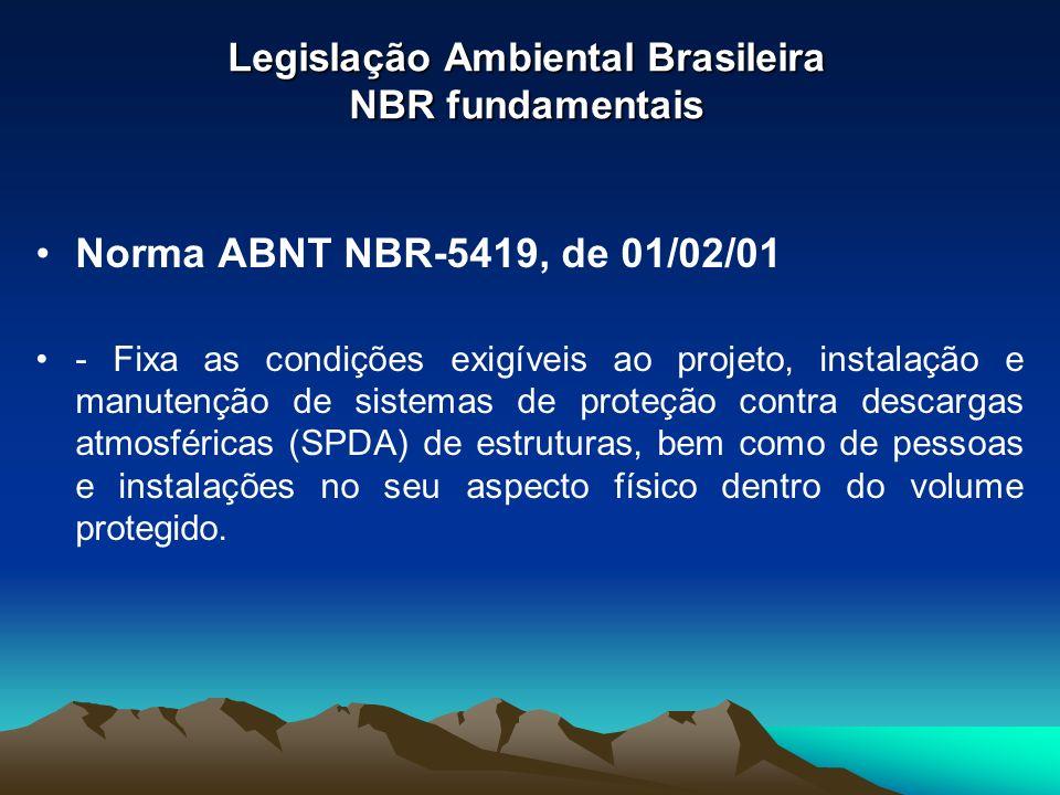 Legislação Ambiental Brasileira NBR fundamentais Norma ABNT NBR-5419, de 01/02/01 - Fixa as condições exigíveis ao projeto, instalação e manutenção de