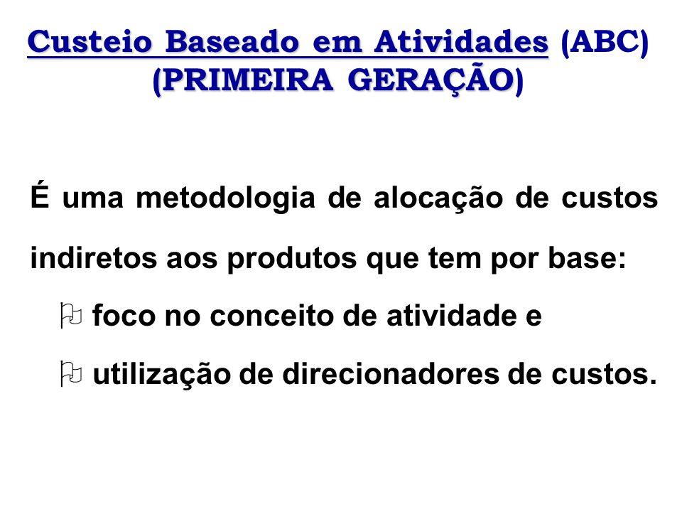 Custeio Baseado em Atividades Custeio Baseado em Atividades (ABC) (PRIMEIRA GERAÇÃO (PRIMEIRA GERAÇÃO) É uma metodologia de alocação de custos indiret