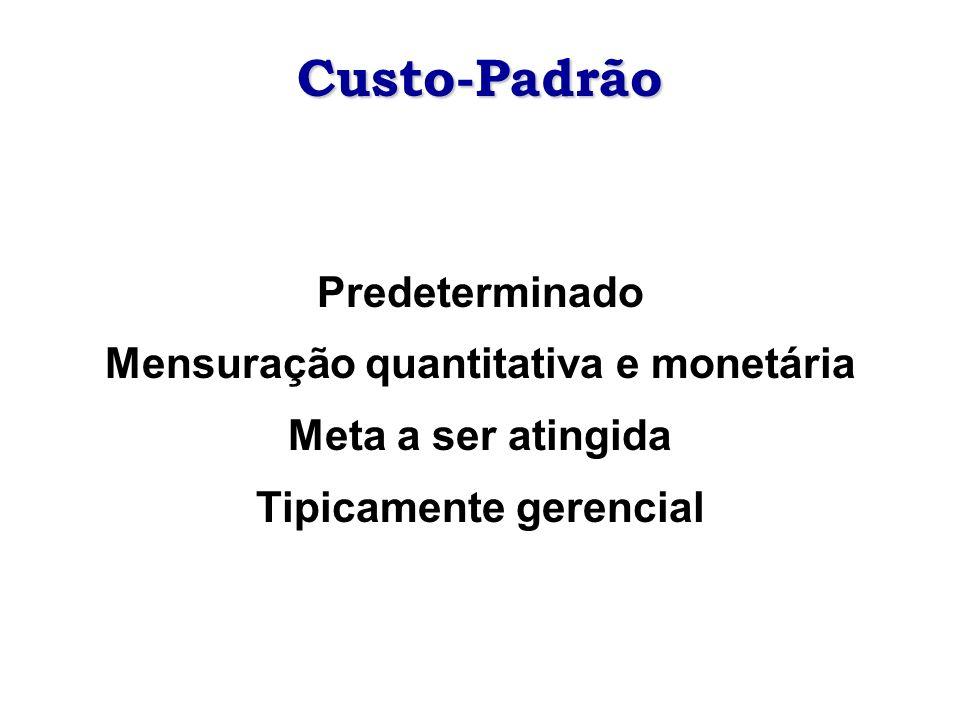 Custo-Padrão Predeterminado Mensuração quantitativa e monetária Meta a ser atingida Tipicamente gerencial
