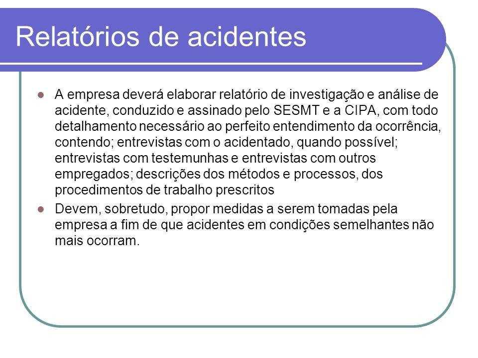 Relatórios de acidentes A empresa deverá elaborar relatório de investigação e análise de acidente, conduzido e assinado pelo SESMT e a CIPA, com todo