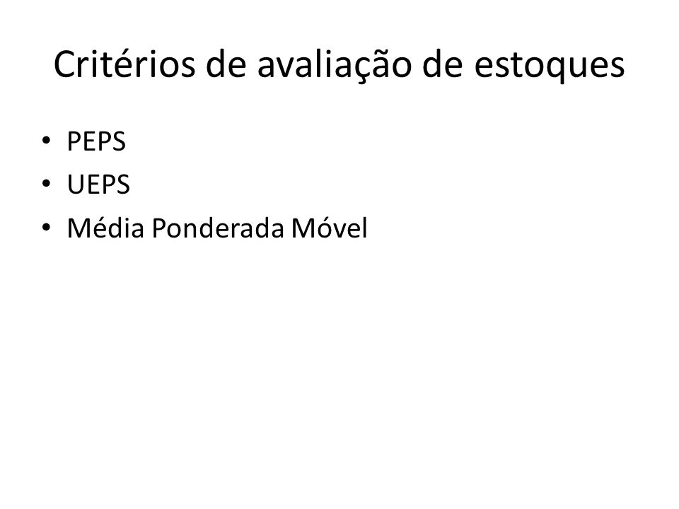 Critérios de avaliação de estoques PEPS UEPS Média Ponderada Móvel