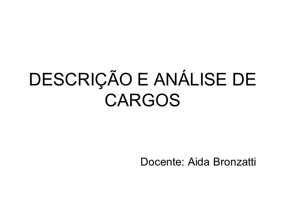 DESCRIÇÃO E ANÁLISE DE CARGOS Docente: Aida Bronzatti