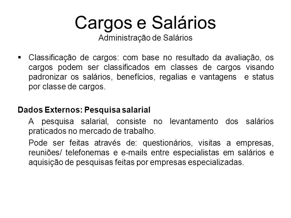 Cargos e Salários Administração de Salários Classificação de cargos: com base no resultado da avaliação, os cargos podem ser classificados em classes