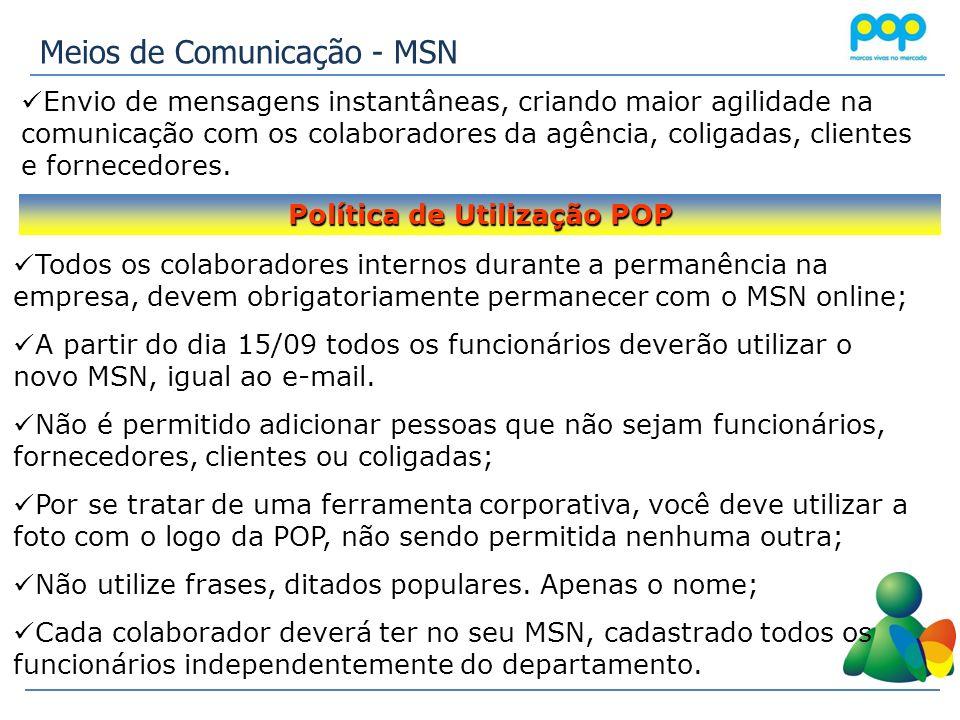 Meios de Comunicação - MSN Envio de mensagens instantâneas, criando maior agilidade na comunicação com os colaboradores da agência, coligadas, cliente