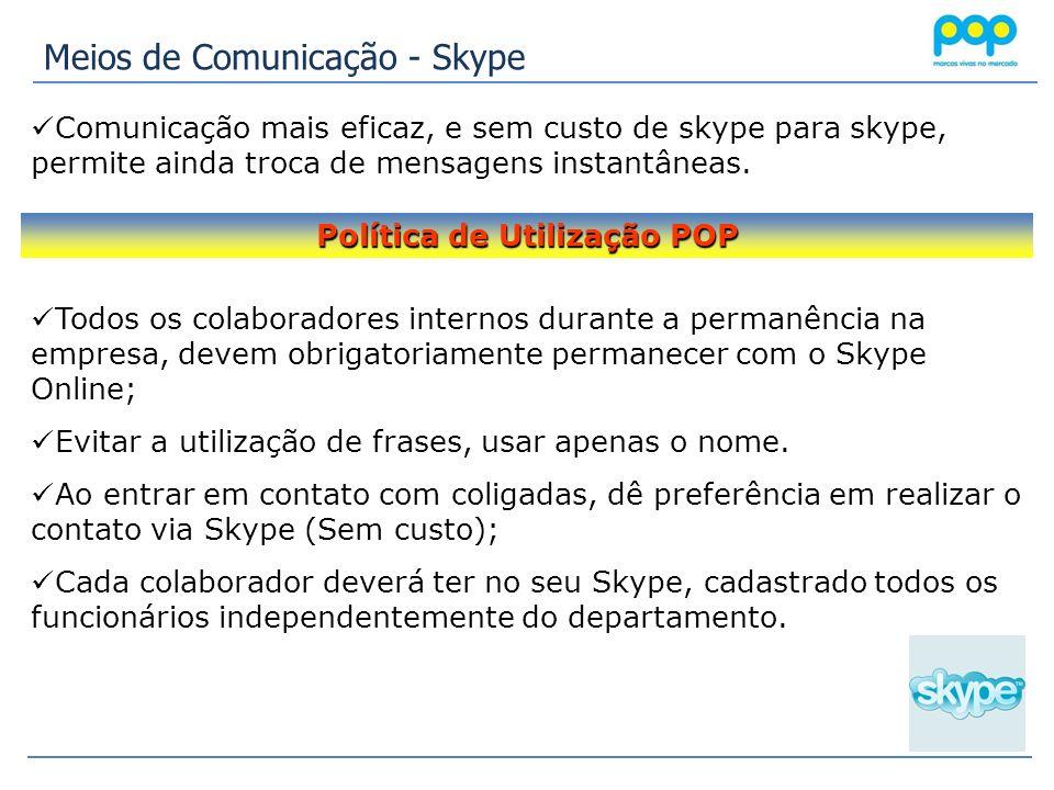 Meios de Comunicação - Skype Comunicação mais eficaz, e sem custo de skype para skype, permite ainda troca de mensagens instantâneas. Todos os colabor