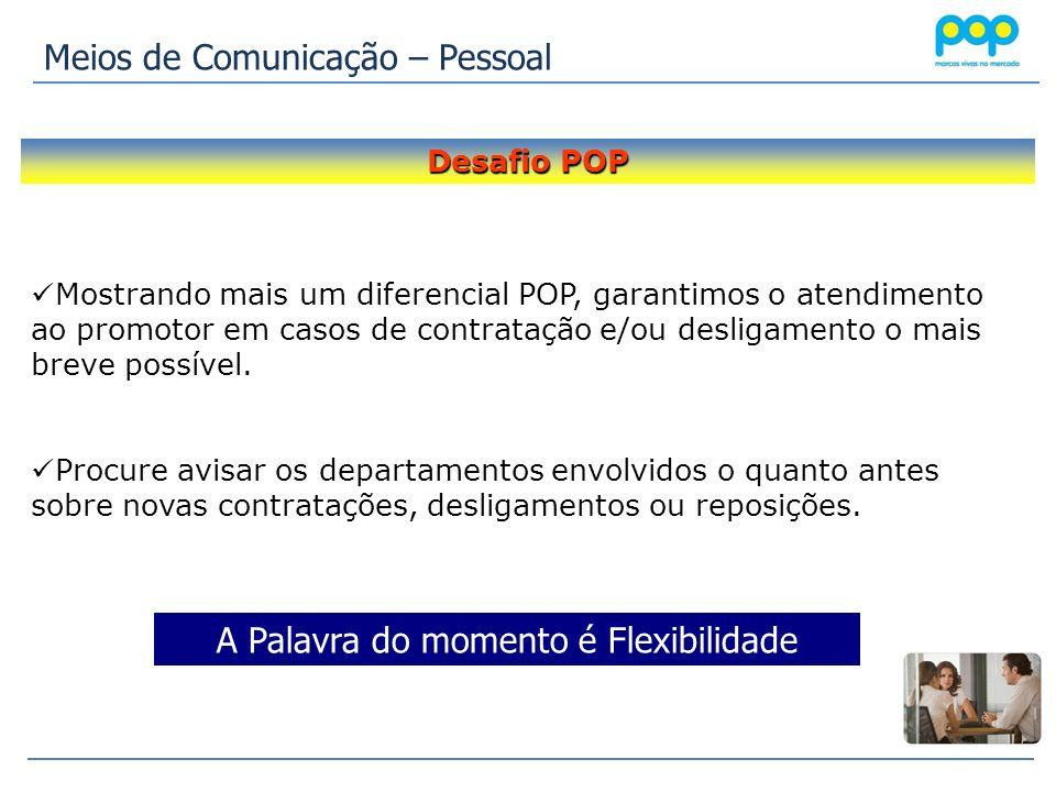 Meios de Comunicação – Pessoal Mostrando mais um diferencial POP, garantimos o atendimento ao promotor em casos de contratação e/ou desligamento o mai