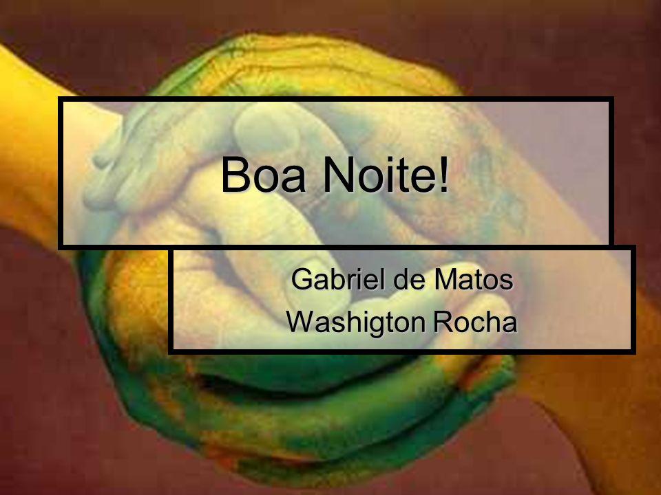 Boa Noite! Gabriel de Matos Washigton Rocha