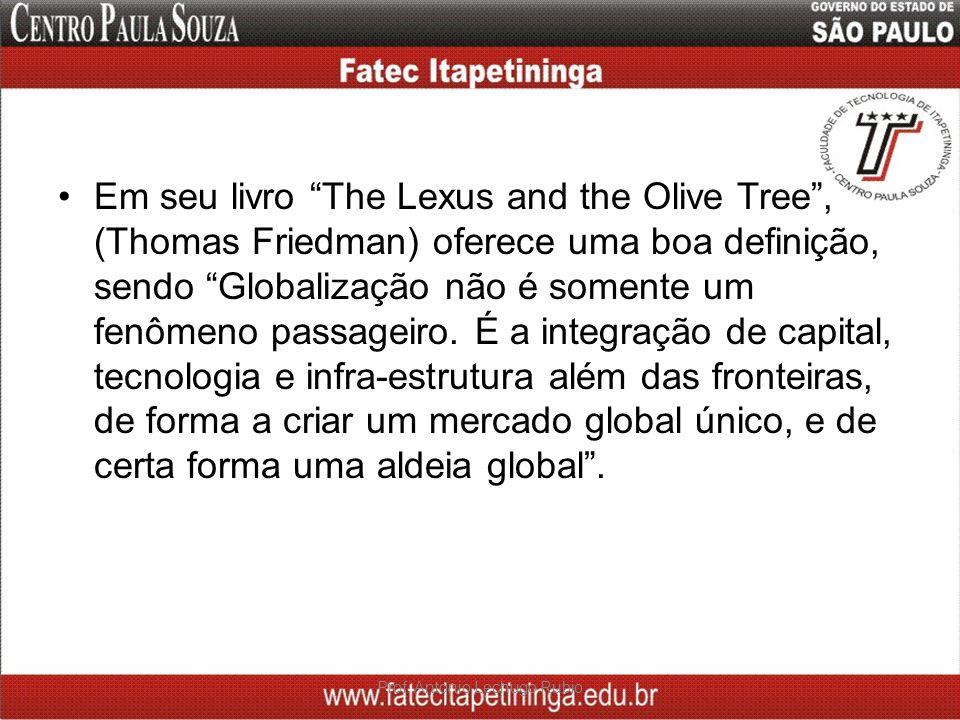 Em seu livro The Lexus and the Olive Tree, (Thomas Friedman) oferece uma boa definição, sendo Globalização não é somente um fenômeno passageiro. É a i