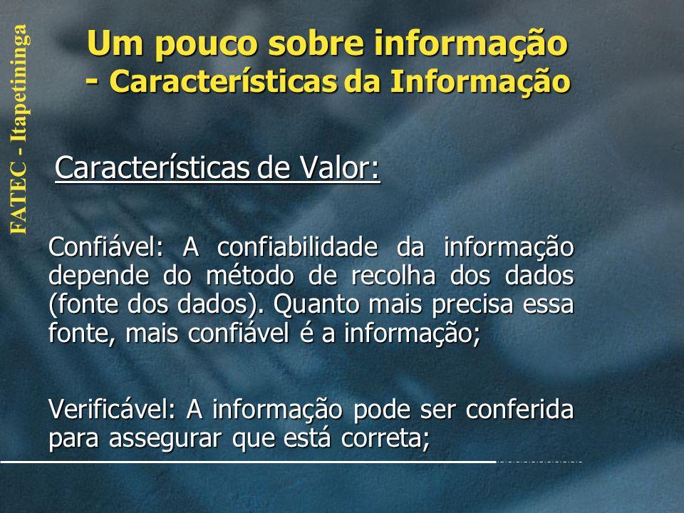 FATEC - Itapetininga Características de Valor: Características de Valor: Precisão: A informação não contém erros. Uma informação imprecisa normalmente