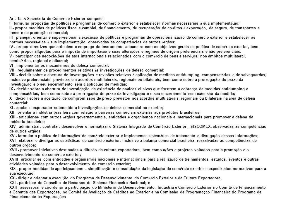 Órgãos Intervenientes O controle aduaneiro brasileiro é exercido atualmente pela Secretaria da Receita Federal.