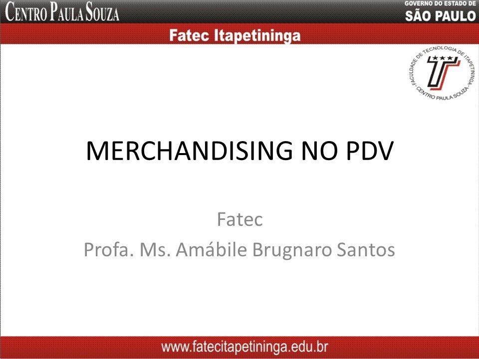 MERCHANDISING NO PDV Fatec Profa. Ms. Amábile Brugnaro Santos