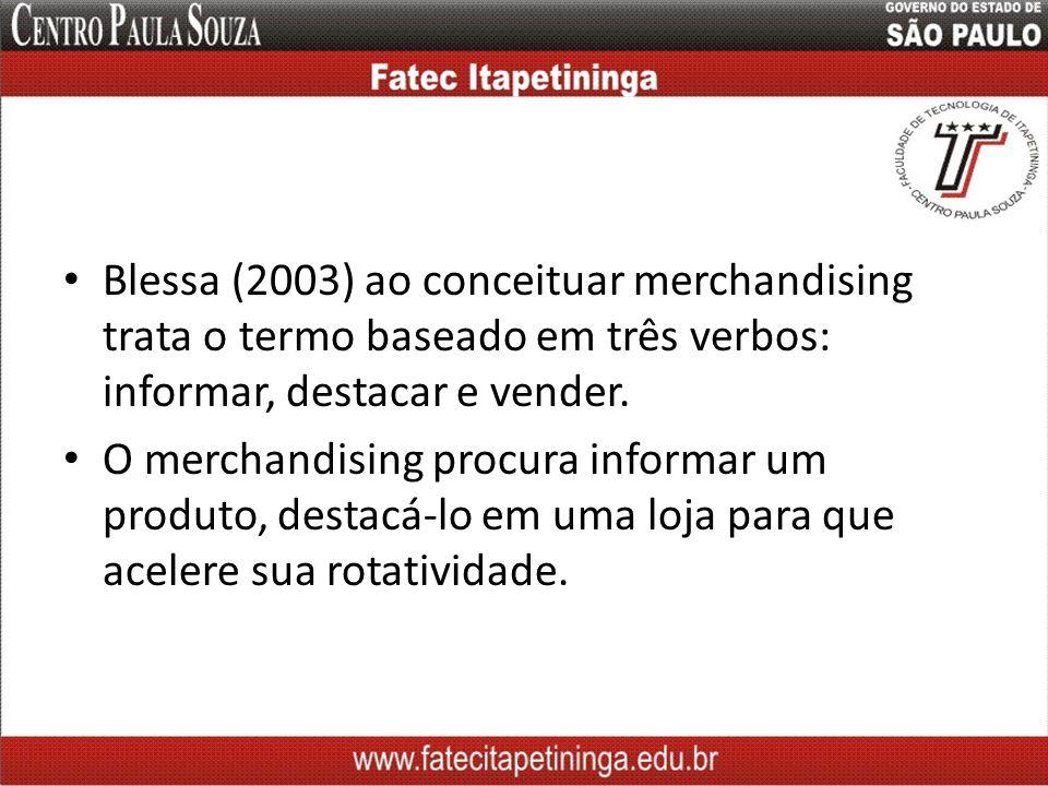 Blessa (2003) ao conceituar merchandising trata o termo baseado em três verbos: informar, destacar e vender. O merchandising procura informar um produ