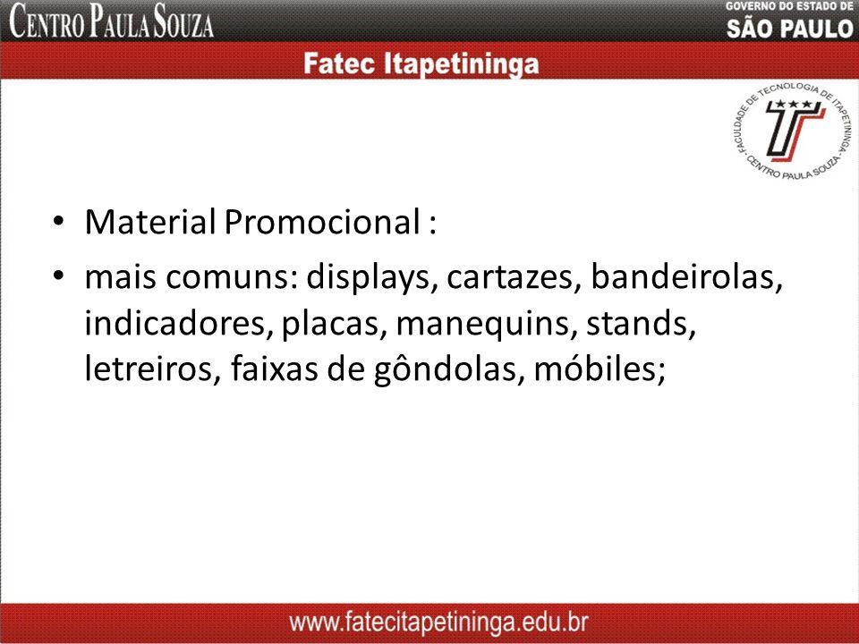 Material Promocional : mais comuns: displays, cartazes, bandeirolas, indicadores, placas, manequins, stands, letreiros, faixas de gôndolas, móbiles;