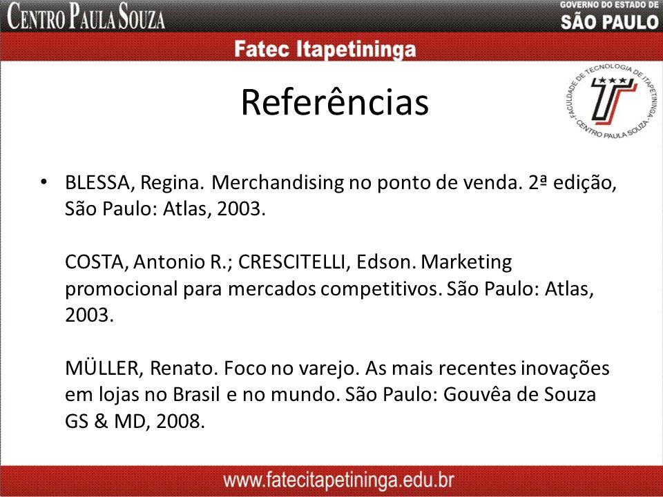 Referências BLESSA, Regina. Merchandising no ponto de venda. 2ª edição, São Paulo: Atlas, 2003. COSTA, Antonio R.; CRESCITELLI, Edson. Marketing promo