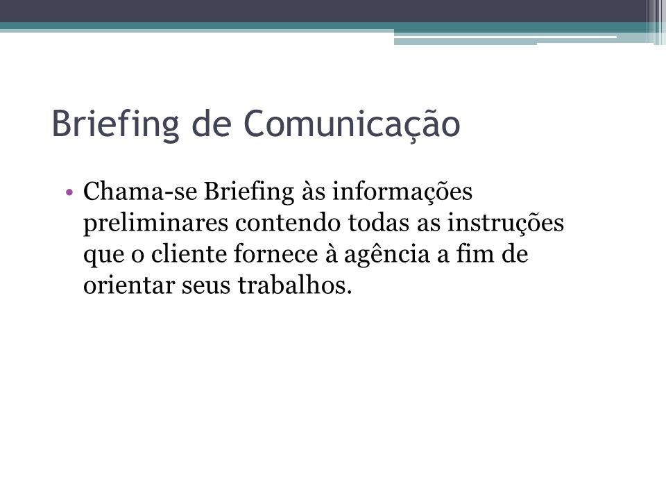 Briefing de Comunicação Chama-se Briefing às informações preliminares contendo todas as instruções que o cliente fornece à agência a fim de orientar s