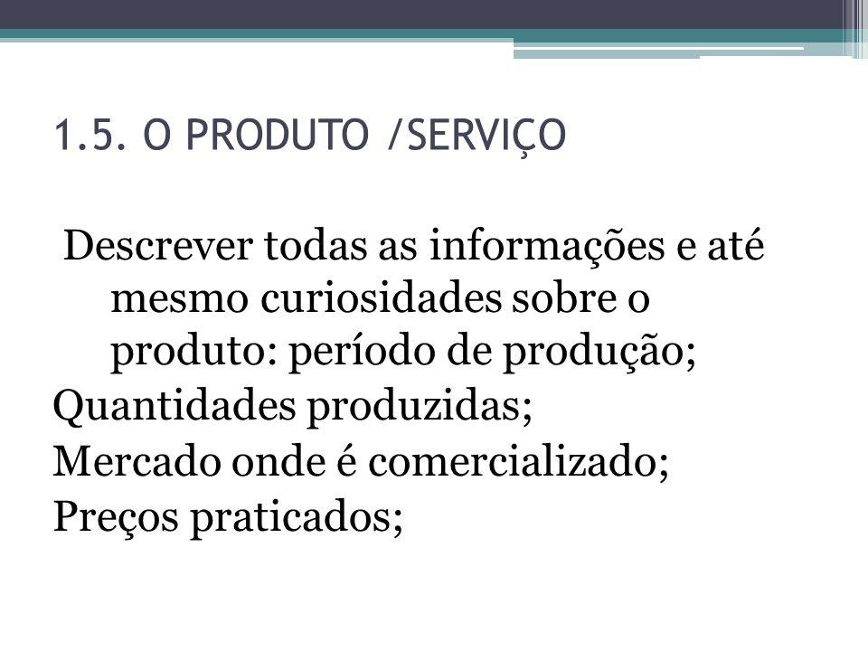 1.5. O PRODUTO /SERVIÇO Descrever todas as informações e até mesmo curiosidades sobre o produto: período de produção; Quantidades produzidas; Mercado