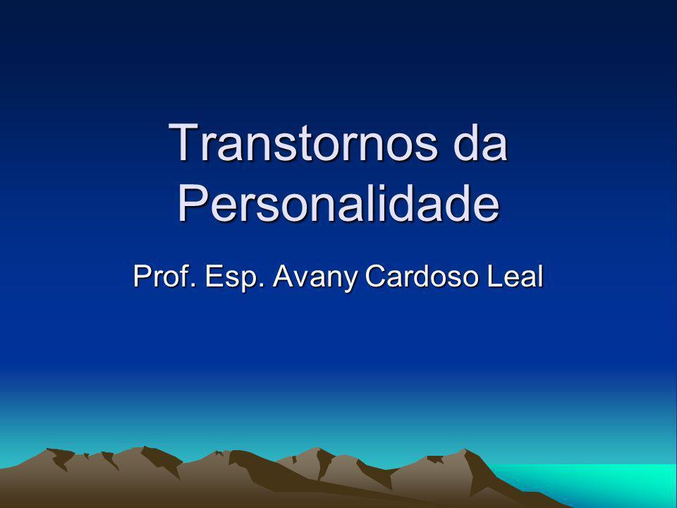 Transtornos da Personalidade Prof. Esp. Avany Cardoso Leal