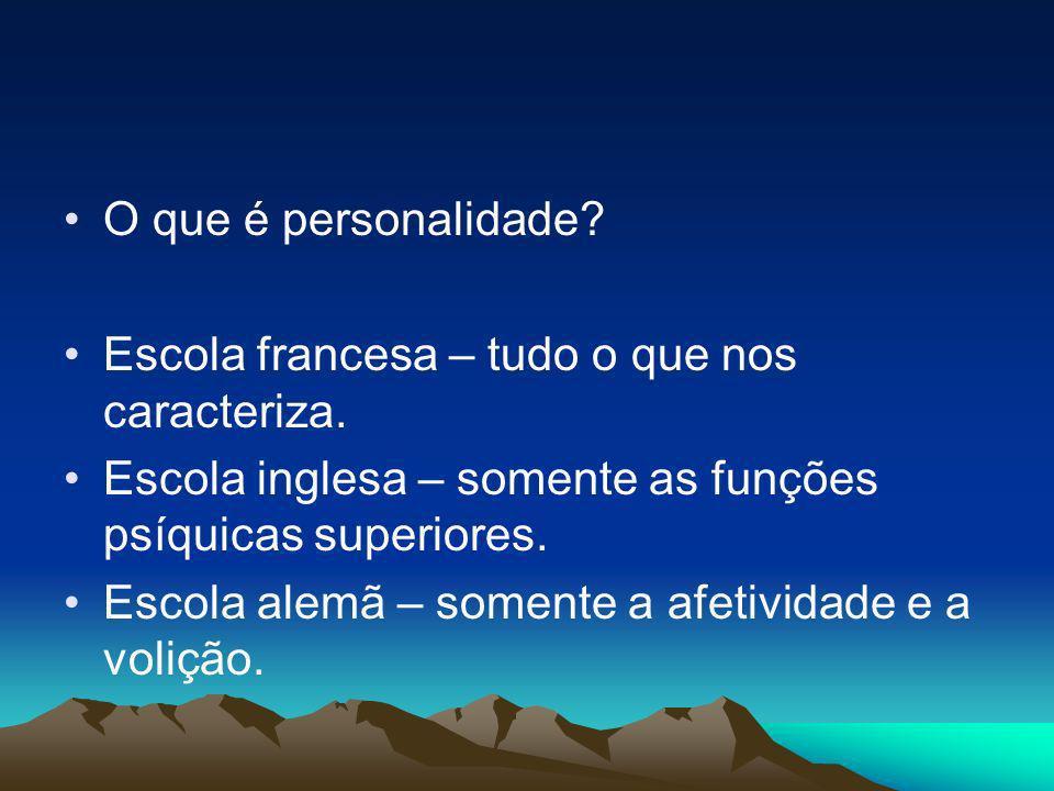 O que é personalidade? Escola francesa – tudo o que nos caracteriza. Escola inglesa – somente as funções psíquicas superiores. Escola alemã – somente