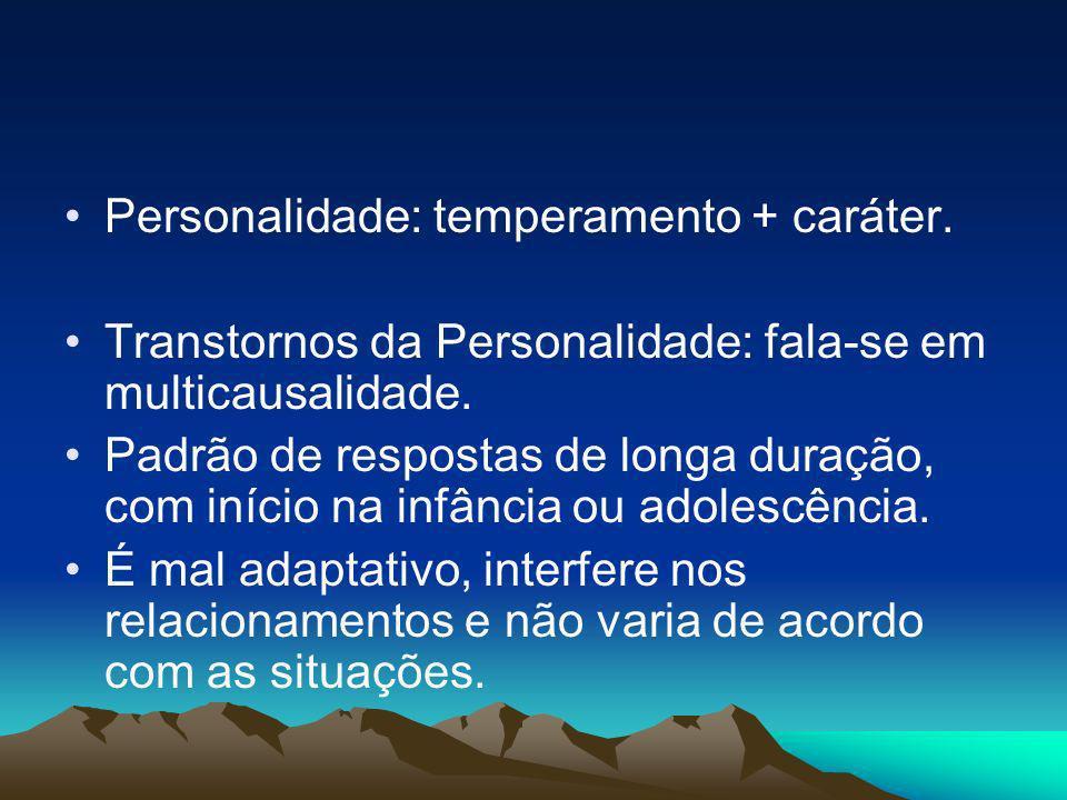 Personalidade: temperamento + caráter. Transtornos da Personalidade: fala-se em multicausalidade. Padrão de respostas de longa duração, com início na