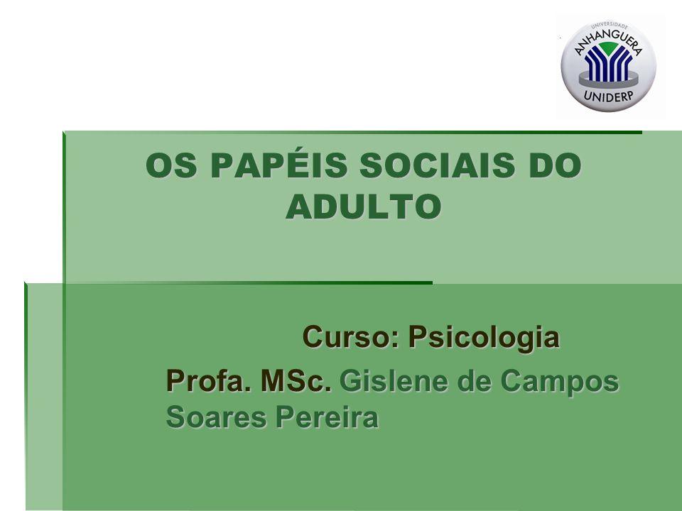 OS PAPÉIS SOCIAIS DO ADULTO Curso: Psicologia Profa. MSc. Gislene de Campos Soares Pereira